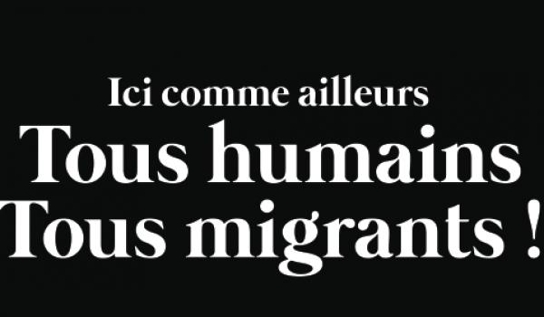Ici comme ailleurs, tous humains tous migrants !